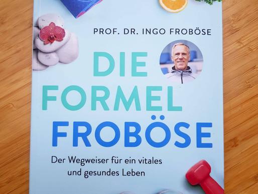 Die Formel Froböse - Ein gesunder Lebensstil für Kraft und Vitalität bis ins hohe Alter!