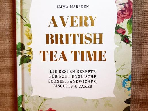 A very british Tea Time - Rezepte und Geschichten des Afternoon Tea!