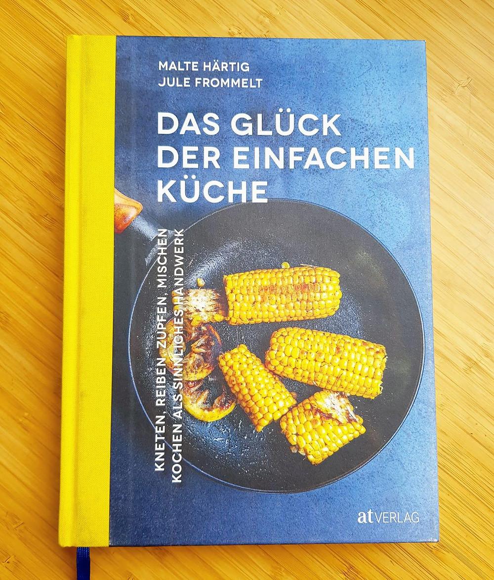 """""""Das Glück der einfachen Küche"""" von Malte Härtig und Jude Frommelt"""