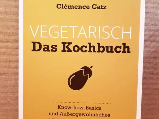 Vegetarisch- das Kochbuch - Vegetarisch und vegan, köstliches und viele Basics selbst gemacht!