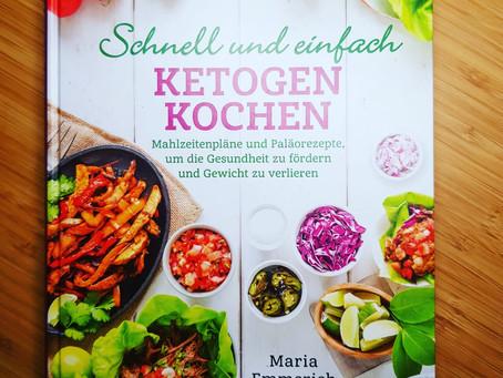 Schnell und einfach ketogen kochen - Gesundheit fördern und Gewicht verlieren
