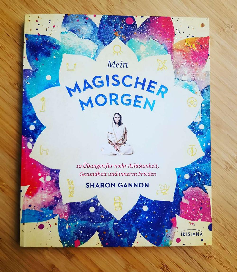 """""""Mein magischer Morgen"""" von Sharon Gannon"""