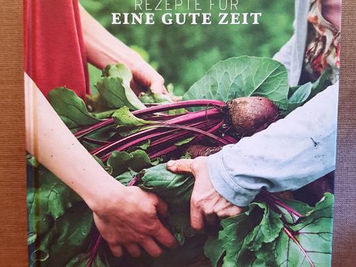 Rezepte für eine gute Zeit - Ernten, Kochen und genießen, gesund und lecker nach den Jahreszeiten!