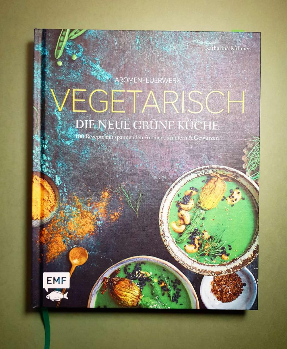 """""""Aromenfeuerwerk vegetarisch die neue grüne Küche"""" von Katharina Küllmer"""