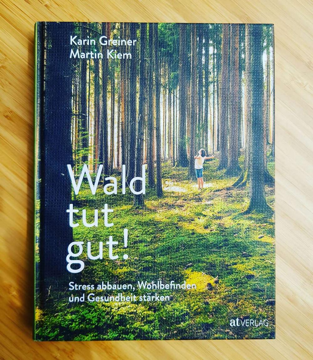 """""""Wald tut gut!"""" Von Karin Greiner und Martin Kiem"""