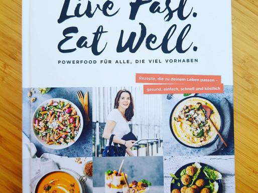 Live Fast. Eat Well. - Gesunde Rezepte für jeden Tag, unkompliziert und lecker!