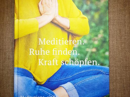Meditieren. Ruhe finden. Kraft schöpfen. Durch Meditation zu mehr Gelassenheit und Wohlbefinden