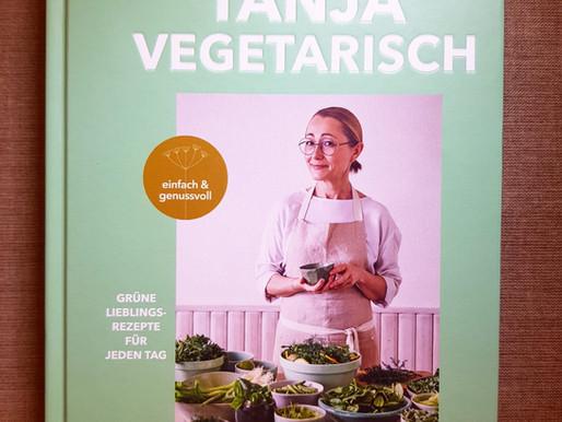 Tanja vegetarisch - Vegetarisch köstlich, raffiniert und unkompliziert!