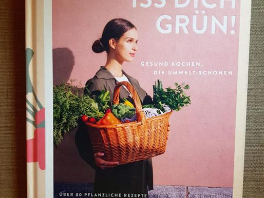 Iss dich grün! - Aktuell, nachhaltig, umweltschonend, lecker und gesund!