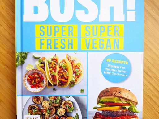 Bosh! Super fresh super vegan - Vegan, leicht, gesund und so lecker!