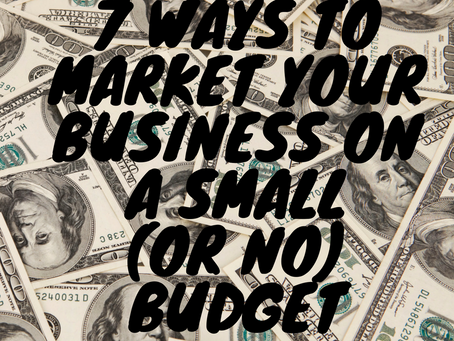 7 Ways To Market Your Business On A Small (Or No) Budget