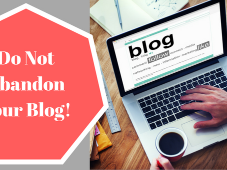 Do Not Abandon Your Blog!