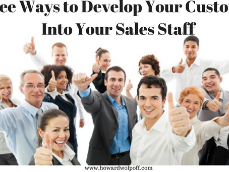 Three Ways to Develop Your Customers Into Your Sales Staff