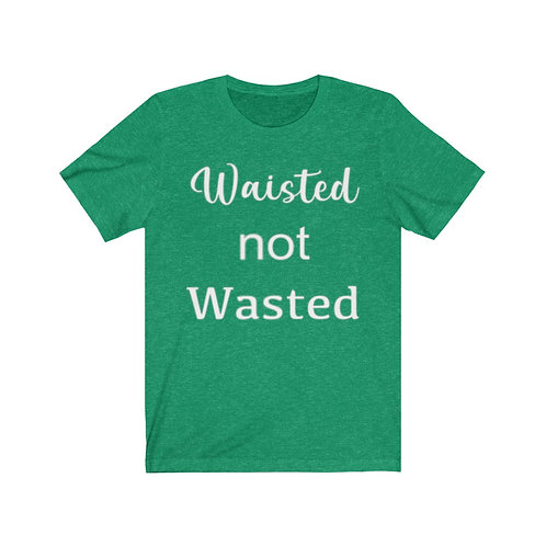 Waisted not Wasted