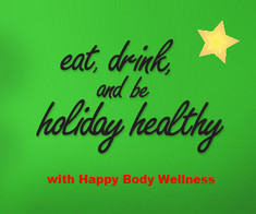 Eating Healthy Through the Holidays!