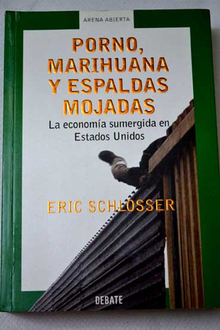 Porno, marihuana y espaldas mojadas. Eric Schlosser
