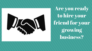 Are you ready to hire your friend for your business?