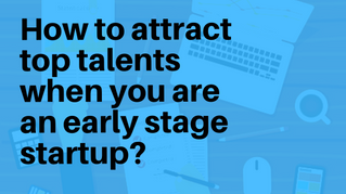 How to recruit top talents when you are an early stage startup?