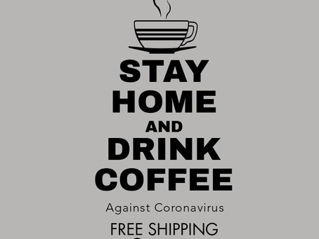 """STAY HOME and DRINK COFFEE"""