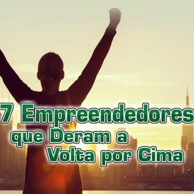 7 Empreendedores que Deram a Volta por Cima