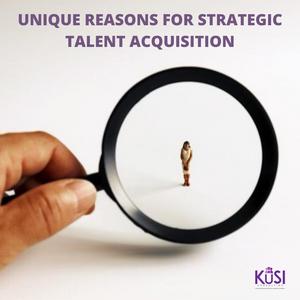 Unique reasons for strategic talent acquisition.