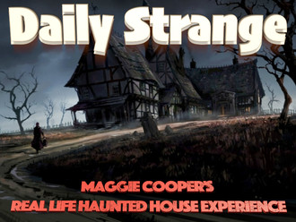 Maggie Cooper's Real Life Haunted House Experience