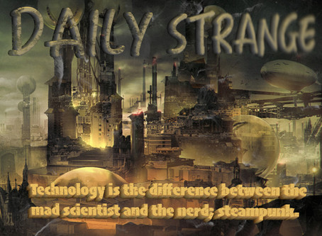 Technology is the difference between the mad scientist and the nerd; steampunk.