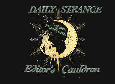 Editorial News: Editor's Cauldron by Mabel Pamplona (Supernatural Things, Witchcraft, Dark Magic)