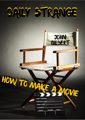 HOW TO MAKE A MOVIE BY JOHN GILBERT