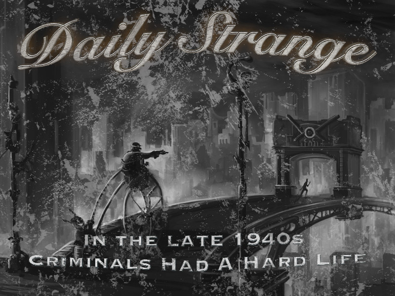 In the late 1940s: Criminals Have A Hard Life