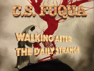 C.S. FUQUA: WALKING AFTER THE DAILY STRANGE