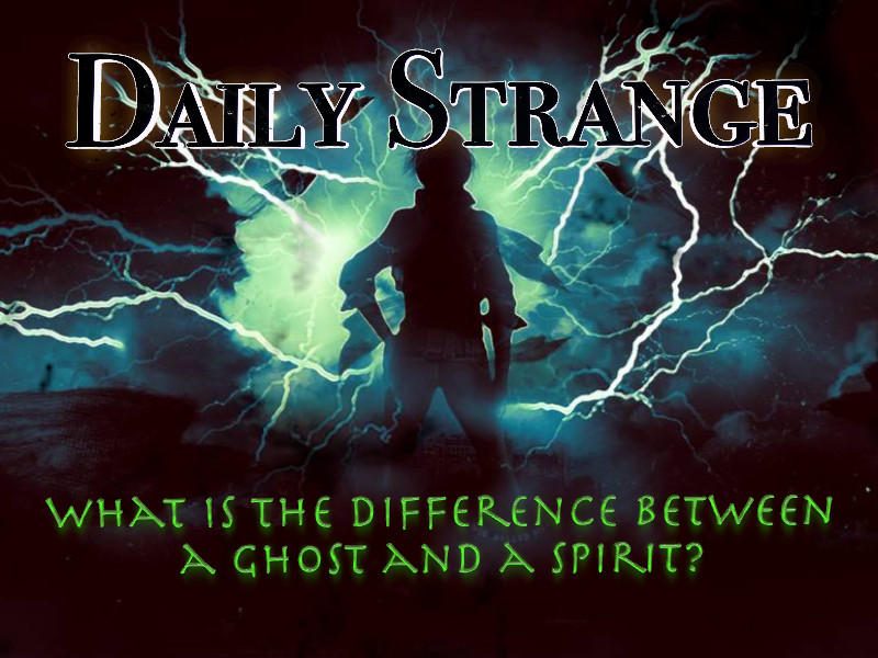 A supernatural question: What is the difference between a ghost and a spirit? ( Photo by Big-Balled-Bill)