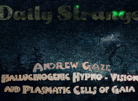 Daily Strange Archives: Hallucinogenic Hypno - Vision and Plasmatic Cells of Gaia by Andrew Gaze