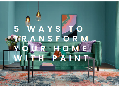 5 WAYS TO TRANSFORM YOUR HOME WITH PAINT
