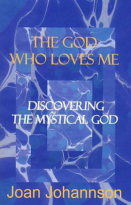 The God Who Loves Me: Discovering the Mystical God