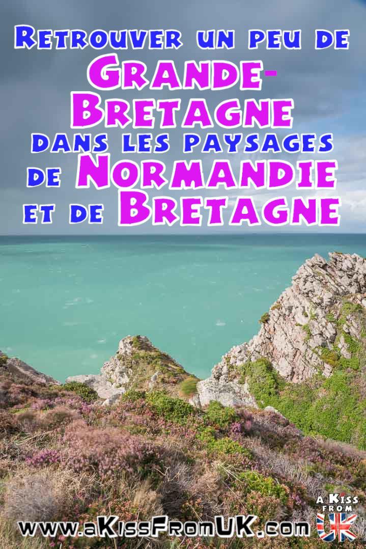 Visiter la Bretagne et la Normandie pour retrouver les paysages de Grande-Bretagne | Découvrez les plus beaux endroits de Bretagne et de Normandie qui vous ferons penser à l'Angleterre, à l'Ecosse ou au Pays de Galles | A Kiss fom UK