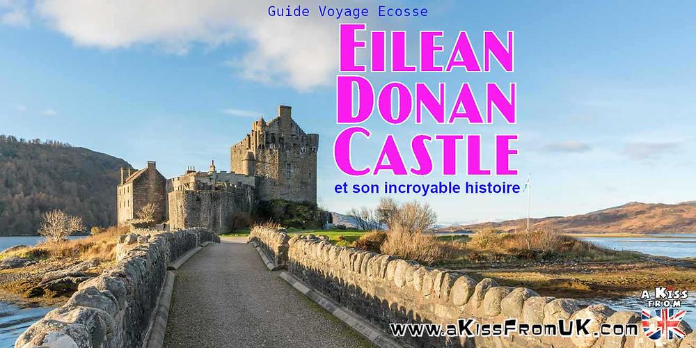 Eilean Donan Castle, la reconstruction du plus célèbre château d'Ecosse. Découvrez l'incroyable histoire du château d'Eilean Donan en Ecosse. | A Kiss From UK