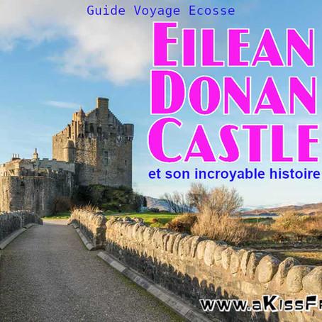 Eilean Donan Castle, l'incroyable histoire du plus célèbre château d'Ecosse.