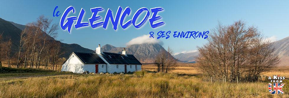 Quels sont les lieux à voir absolument dans le Glencoe en Ecosse ? Visiter le Glencoe et sa région avec A Kiss from UK, le guide et blog du voyage en Ecosse.