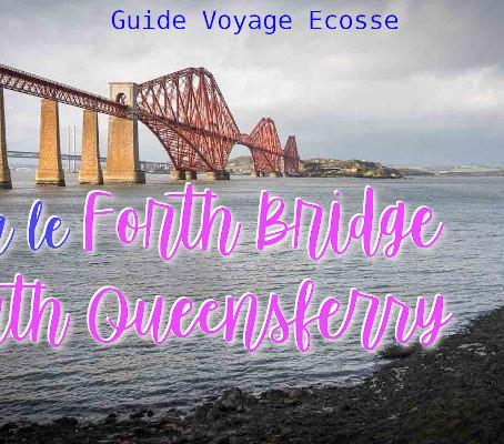 Visiter le Forth Bridge à South Queensferry, une escapade autour d'Édimbourg.