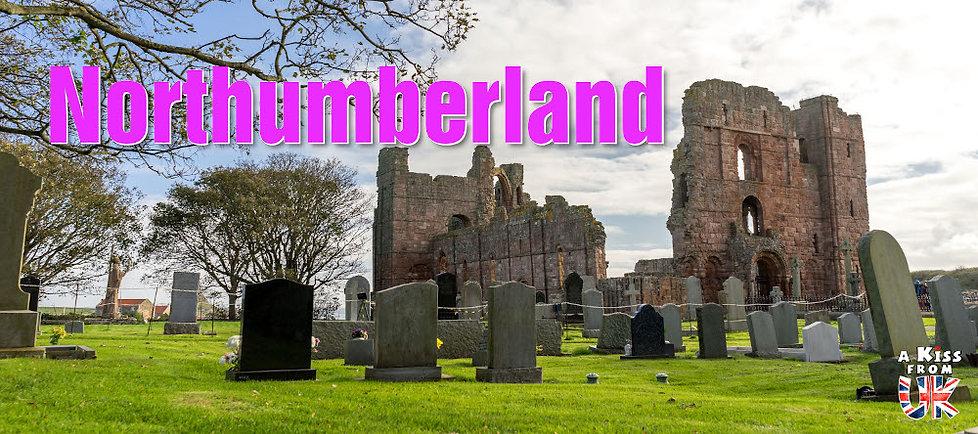 Que voir dans le Northumberland en Angleterre ? Visiter le Northumberland avec A Kiss from UK, le guide et blog du voyage en Ecosse, Angleterre et Pays de Galles