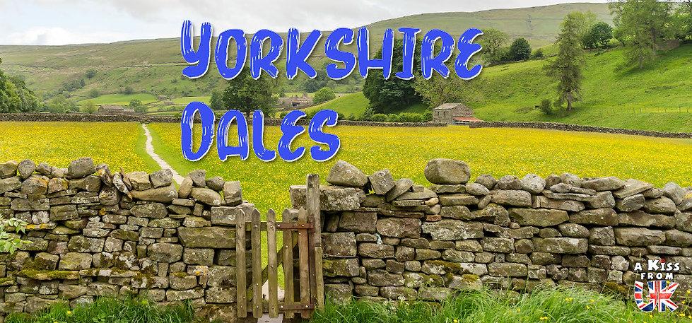 Visiter les plus beaux endroits des Yorkshire Dales en Angleterre avec A Kiss from UK, le guide & blog du voyage en Ecosse, Angleterre et Pays de Galles