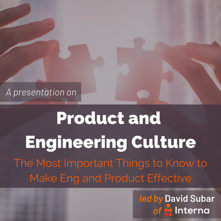 Product and Engineering Culture: The Most Important Things to Know to Make Eng and Product Effective