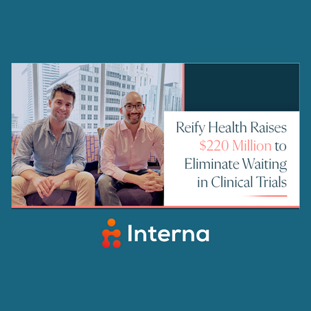 """Interna's Client Reify Health """"Raises $220 Million to Eliminate Waiting in Clinical Trials"""""""