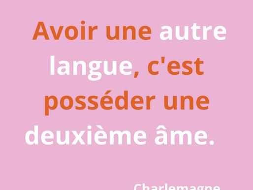 « Avoir une autre langue, c'est posséder une deuxième âme »