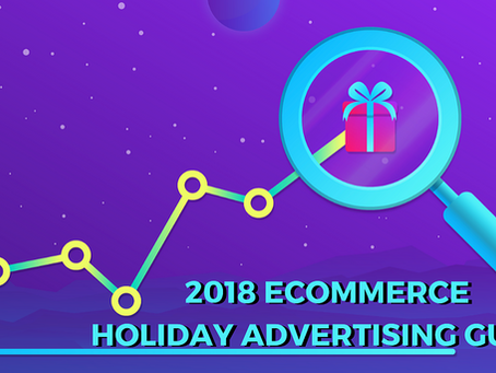 2018 Ecommerce Holiday Advertising Guide