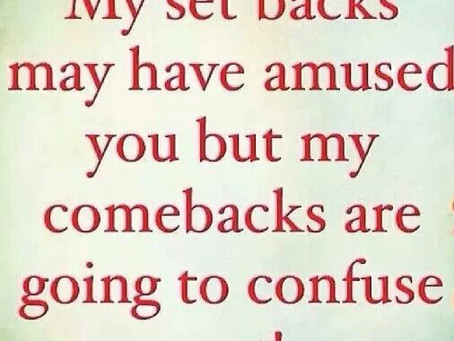 Setbacks are Comebacks in disguise