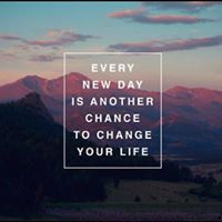Every Day is a chance t change your life