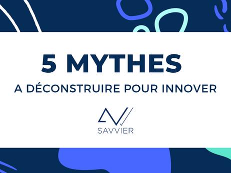 5 Mythes à déconstruire pour innover