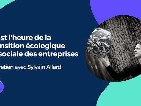 C'est l'heure de la transition écologique et sociale des entreprises - Entretien avec Sylvai